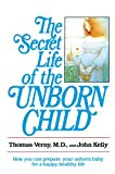 The Secret Life of the Unborn Child: How You Can Prepare Your Baby for a Happy, Healthy Life