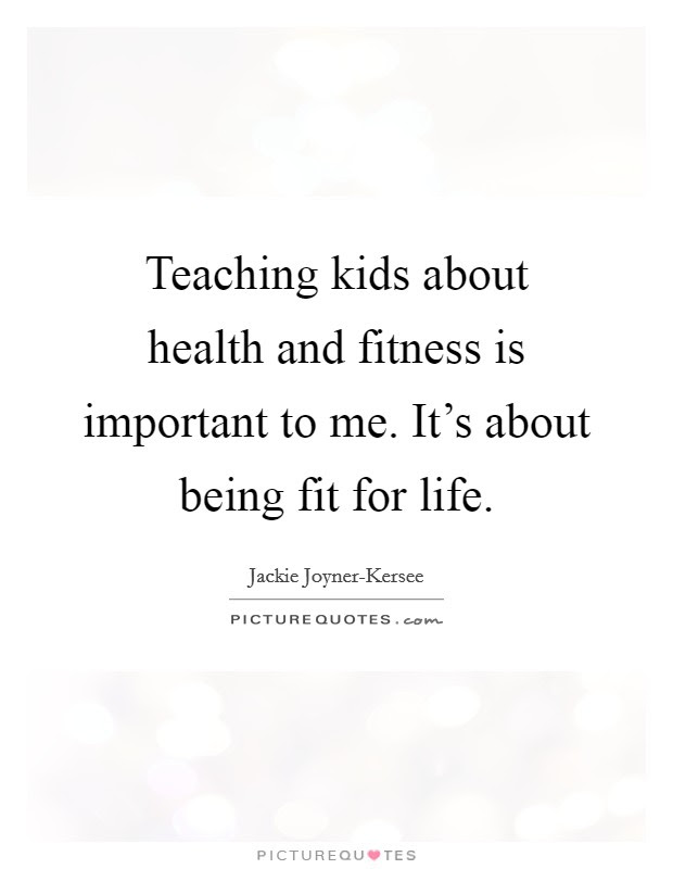Teaching Kids About Health And Fitness Is Important To Me It S Picture Quotes