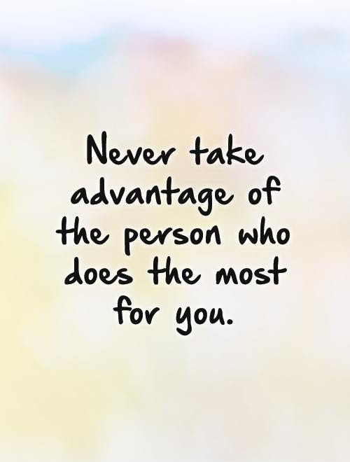 Taking Advantage Quotes Sayings Taking Advantage Picture Quotes