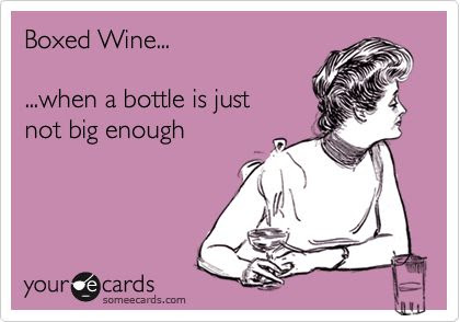 Funny Encouragement Ecard: Boxed Wine... ...when a bottle is just not big enough.