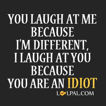 You Laugh At Me Because Im Different