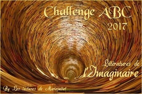 """Challenge """"ABC 2017 - Littératures de l'imaginaire..."""" organisé par Mariejuliet"""