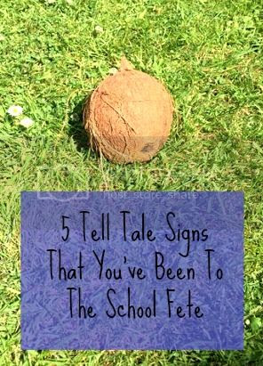 5 Tell Tale signs that you have been to the school fete