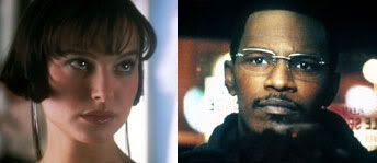 Natalie Portman in Closer and Jamie Foxx in Collateral.