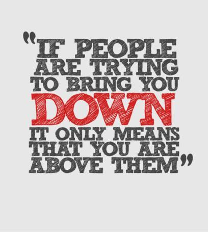 If People Are Trying To Bring You Down It Only Means That