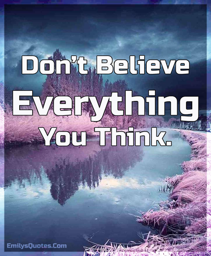 Dont Believe Everything You Think Popular Inspirational Quotes At