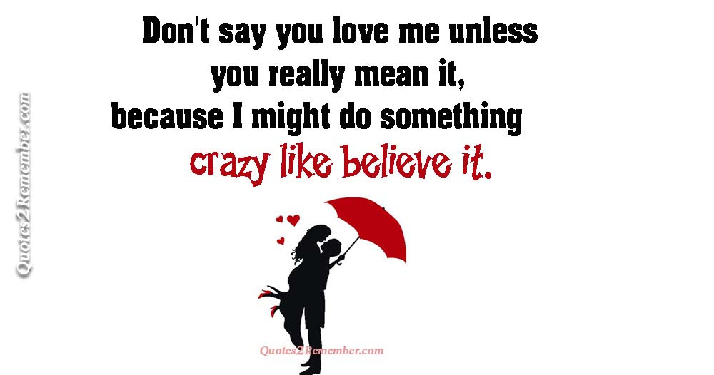 Dont Say You Love Me Unless Quotes 2 Remember