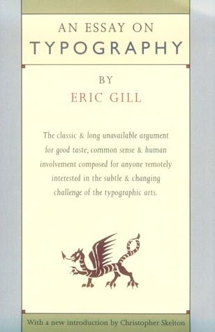 """eric gill essay typography review The case for the ampersand by paul rand a critical review of eric gill's """"an essay on typography"""" t his admirable little book, first published in 1931 in a limited edition, is important less for its erudition about the theory and practice of typography than for the moral support it gives to artists, whose principal concern is the."""