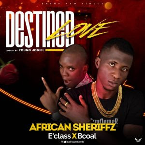 Download Music Mp3:- African Sheriffz Ft E'clas And BCoal – Destined Love (Prod By Young John)