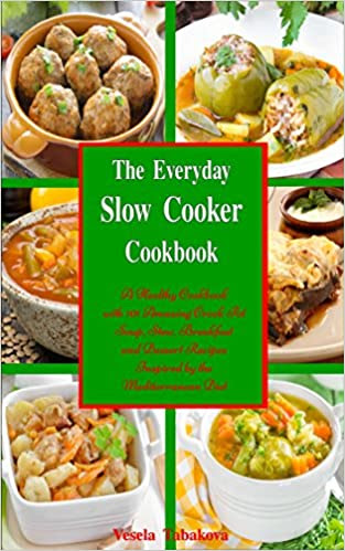 The Everyday Slow Cooker Cookbook: A Healthy Cookbook with 101 Amazing Crock Pot Soup, Stew, Breakfast and Dessert Recipes Inspired by the Mediterranean Diet (Family Health and Fitness Series 6)