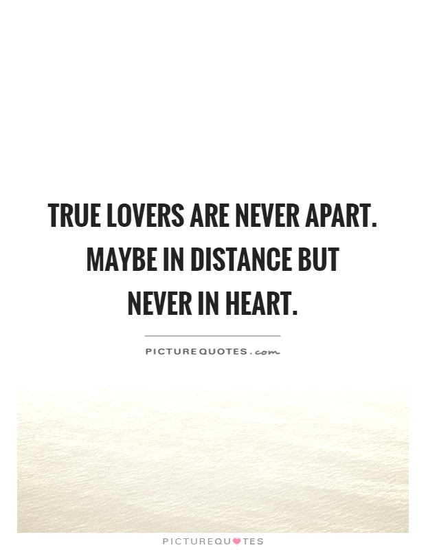 True Lovers Are Never Apart Maybe In Distance But Never In