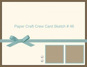 Paper Craft Crew Card Sketch 46