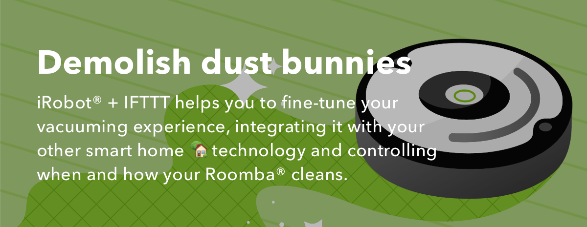 Demolish dust bunnies with iRobot + IFTTT