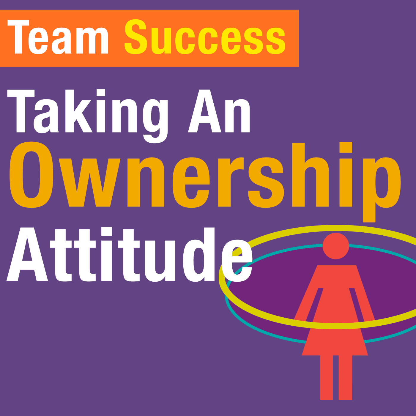 Taking An Ownership Attitude Your Team Success