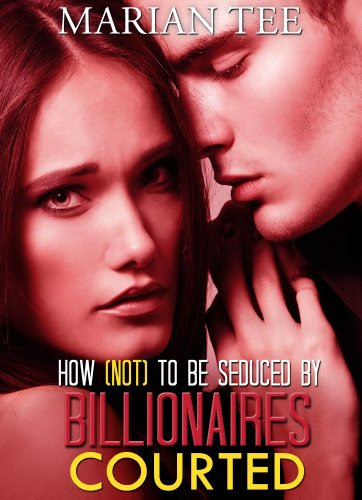 Courted (How Not To Be Seduced By Billionaires) by Marian Tee