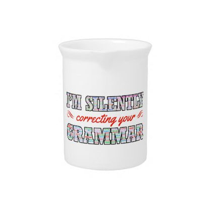 I'm silently correcting your Grammar Beverage Pitcher