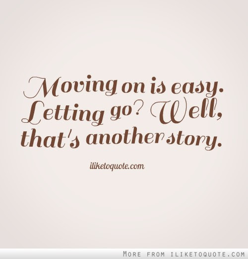 Moving on is easy. Letting go? Well, that\u002639;s another story.