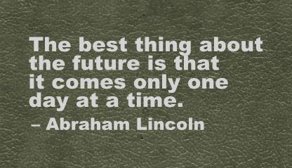 The Best Thing About The Future Is That It Comes Only One Day At A