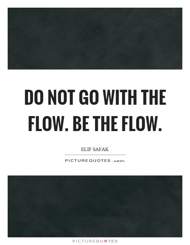 Do Not Go With The Flow Be The Flow Picture Quotes