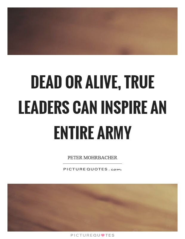 Dead Or Alive True Leaders Can Inspire An Entire Army Picture Quotes
