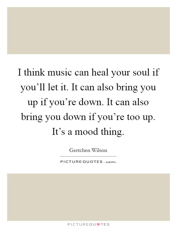 I Think Music Can Heal Your Soul If Youll Let It It Can Also