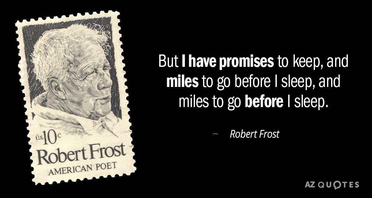 Robert Frost Quote But I Have Promises To Keep And Miles To Go