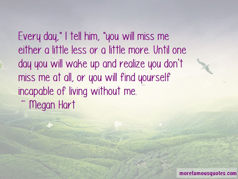 One Day You Ll Miss Me Quotes Top 40 Quotes About One Day You Ll