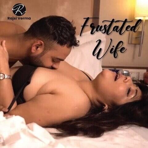 Frustated Wife (2021) - Rajsi Verma App Short Film