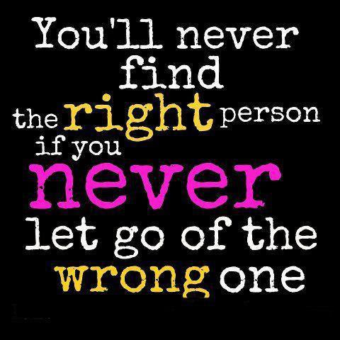 Youll Never Find The Right Person If You Never Let Go Of