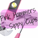 Pink Hammers & Sippy Cups