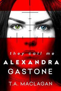 They Call Me Alexandra Gastone by T. A. Maclagan