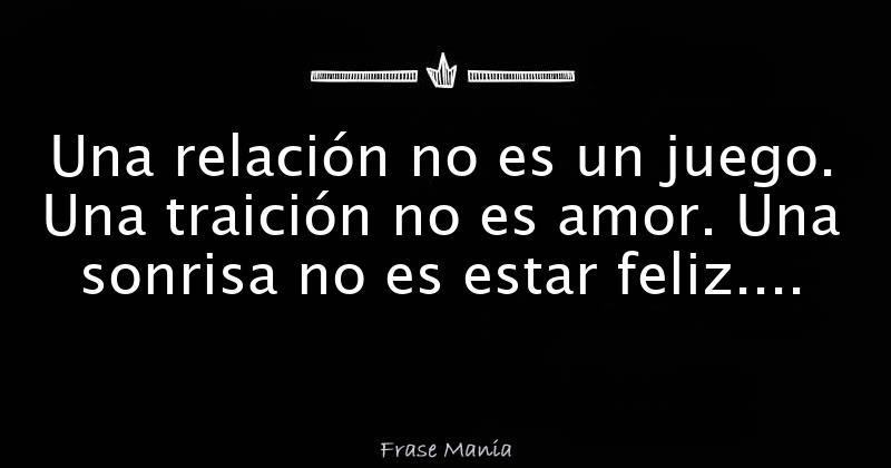 Una Relacion No Es Un Juego Una Traicion No Es Amor Una Sonrisa No