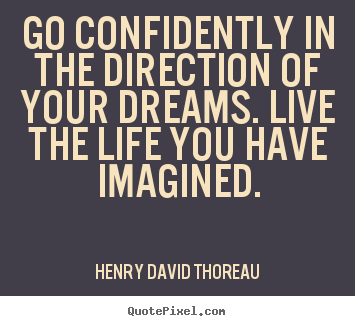 Go Confidently In The Direction Of Your Dreams Live The Life