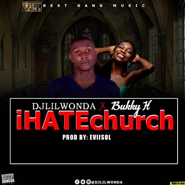MUSIC: DJ LilWonda Ft Bukky H - I hate Church (prod. Evlisol)