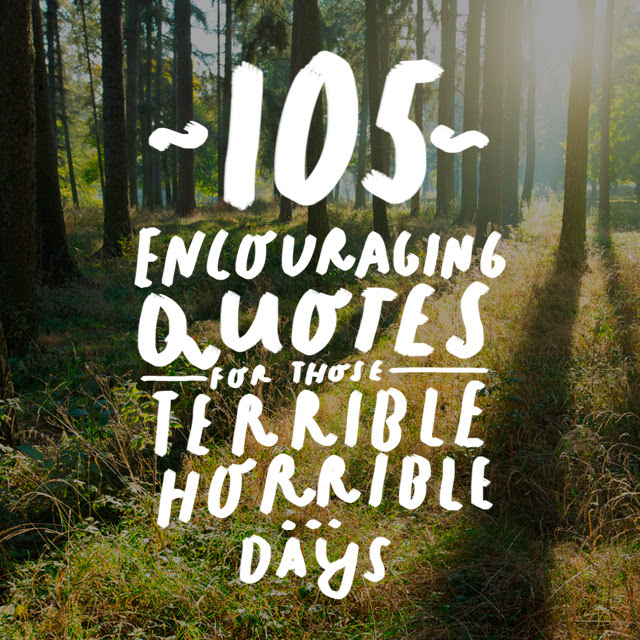 105 Encouraging Quotes For Those Horribly Rotten Days
