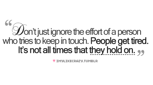 Dont Just Ignore The Effort Of A Person Who Tries To Keep In Touch
