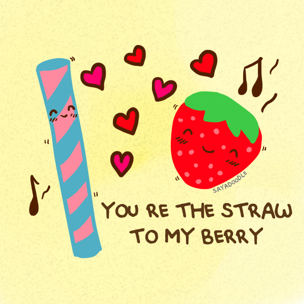 Youre The Straw To My Berry Sayadoodle