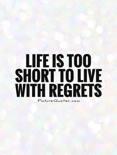 Life Is Too Short To Live With Regrets Picture Quotes