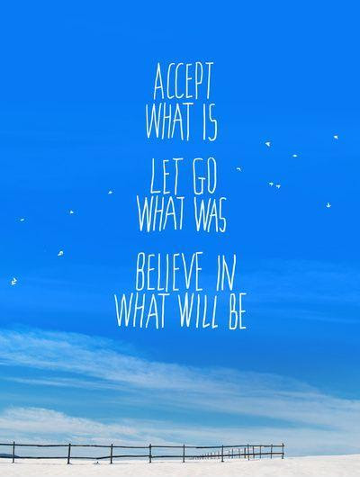 Accept What Is Let Go Of What Was Believe In What Will Be