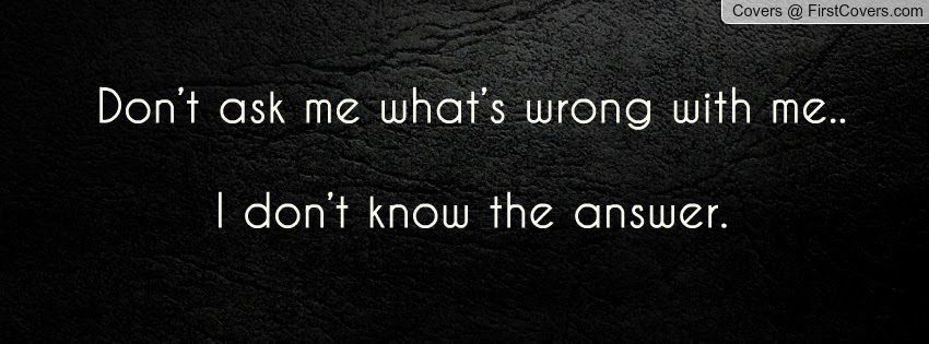 Quotes About Asking Whats Wrong 49 Quotes