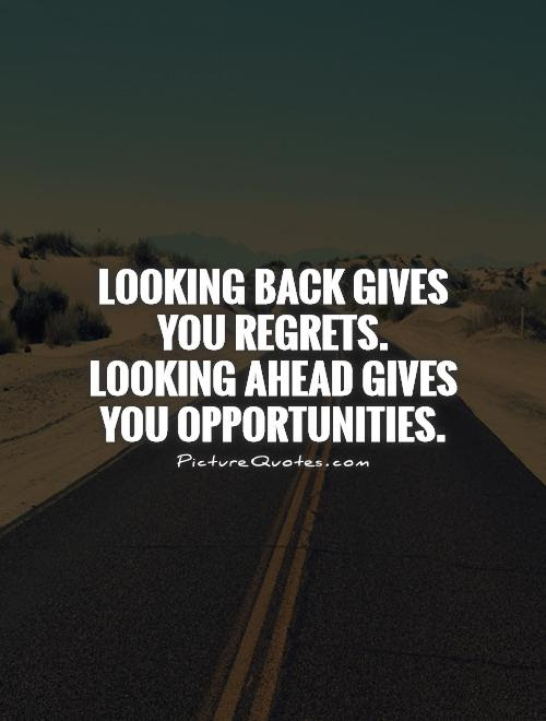 Never Look Back Quotes Sayings Never Look Back Picture Quotes