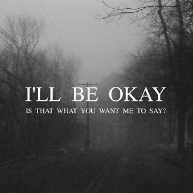 Ill Be Okay Is That What You Want Me To Say Picture Quotes