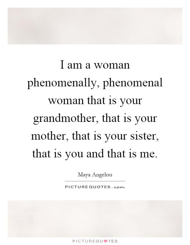 I Am A Woman Phenomenally Phenomenal Woman That Is Your