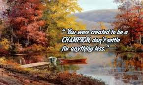You Were Created To Be A Champion Dont Settle For Anything Less