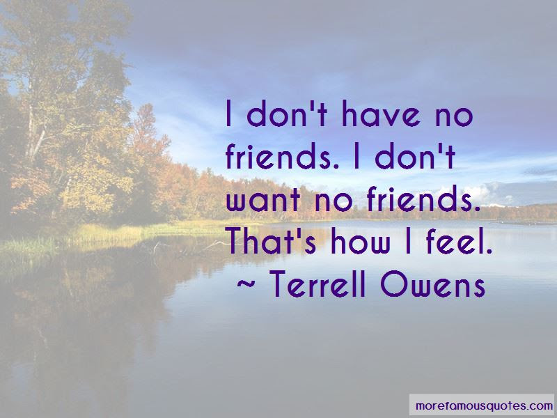 I Dont Have No Friends Quotes Top 4 Quotes About I Dont Have No