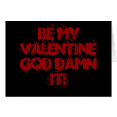 Be My Valentine God Damn It! - Funny Valentine's Day Card