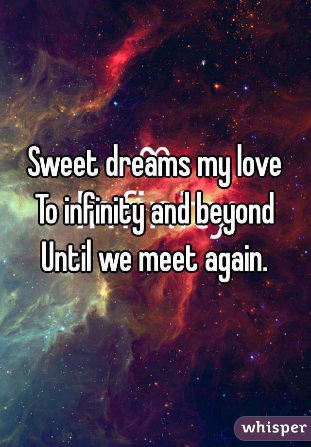 Sweet Dreams My Love To Infinity And Beyond Until We Meet Again