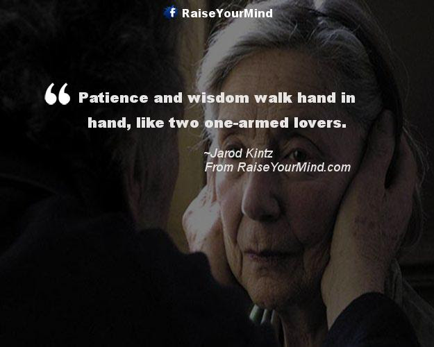 Love Quotes Sayings Verses Patience And Wisdom Walk Hand In