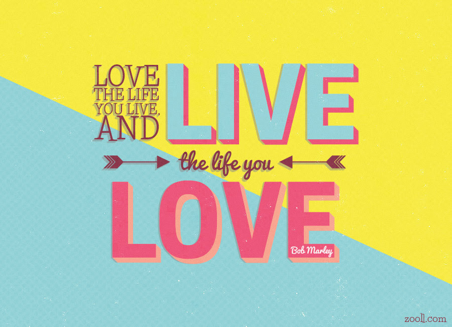 Quote Of The Week Love The Life You Live And Live The Life You