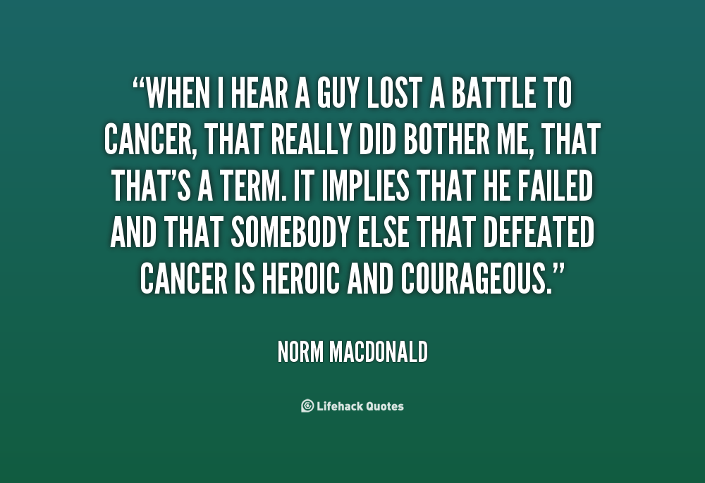 Quotes About Losing Cancer Battle 21 Quotes